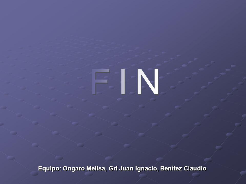 FIN Equipo: Ongaro Melisa, Gri Juan Ignacio, Benítez Claudio
