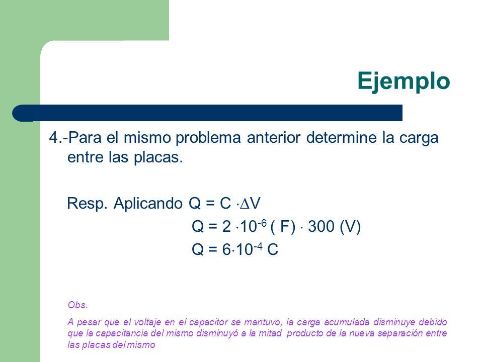 Ejemplo 4.-Para el mismo problema anterior determine la carga entre las placas. Resp. Aplicando Q = C V.