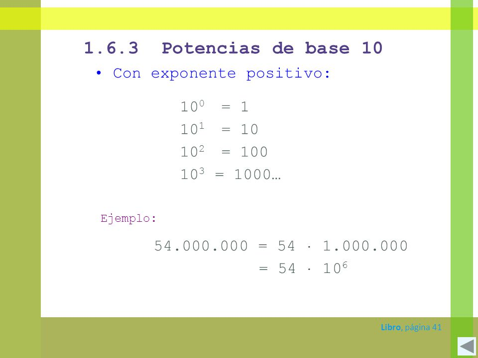 1.6.3 Potencias de base 10 Con exponente positivo: 100 = 1 101 = 10