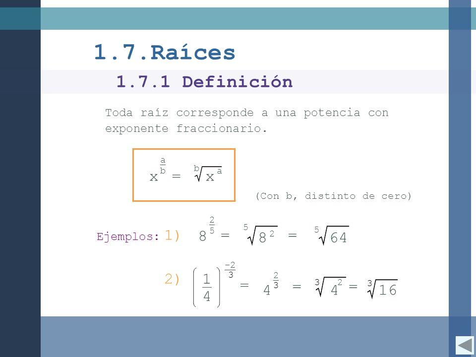 1.7.Raíces 1.7.1 Definición. Toda raíz corresponde a una potencia con exponente fraccionario. x. b.