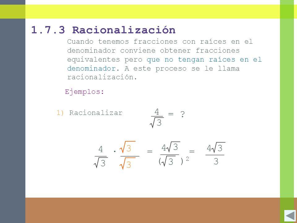 1.7.3 Racionalización 3 4 = 4 3 = ∙ ( )2 4 3 = 4 3
