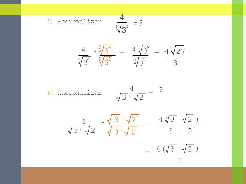 4 5. 2. 3. = 2) Racionalizar. = 5. 3. 4. ∙ 2. 3. 4. = 5. 4. 3. 27. 5. 3. 4. =