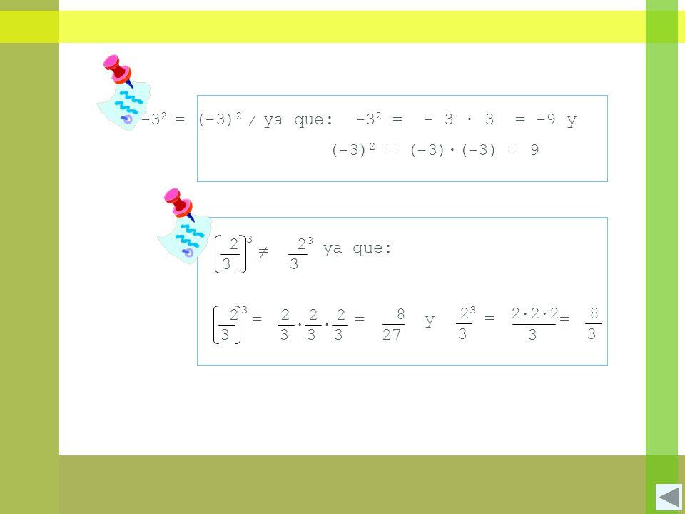 -32 = (-3)2 ya que: -32 = - 3 ∙ 3 = -9 y (-3)2 = (-3)·(-3) = 9 = 2 3
