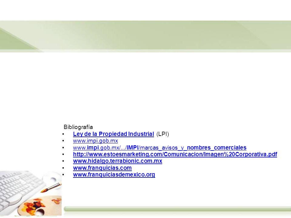 Bibliografía Ley de la Propiedad Industrial (LPI) www.impi.gob.mx. www.impi.gob.mx/.../IMPI/marcas_avisos_y_nombres_comerciales.