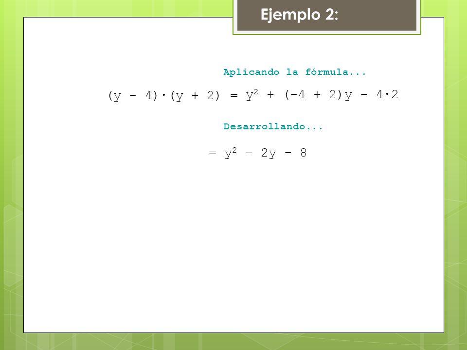 Ejemplo 2: (y - 4)∙(y + 2) = y2 + (-4 + 2)y - 4∙2 = y2 – 2y - 8