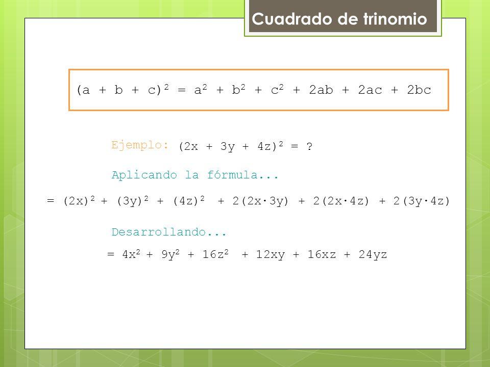 Cuadrado de trinomio (a + b + c)2 = a2 + b2 + c2 + 2ab + 2ac + 2bc
