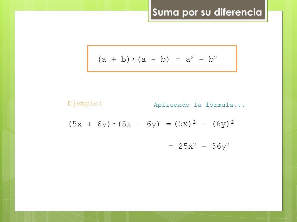 Suma por su diferencia (a + b)∙(a – b) = a2 – b2 (5x + 6y)∙(5x – 6y) =