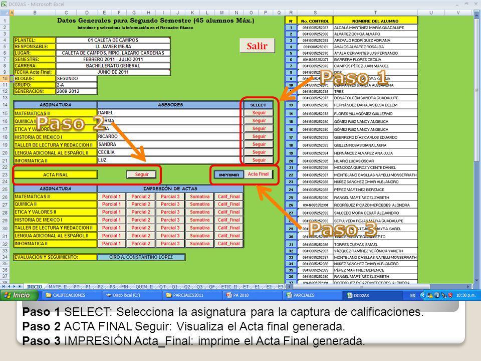 Paso 1 Paso 2. Paso 3. Paso 1 SELECT: Selecciona la asignatura para la captura de calificaciones.