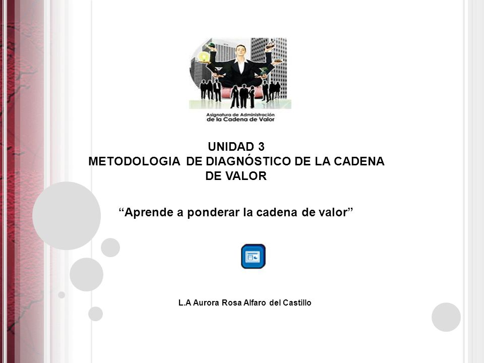 UNIDAD 3 METODOLOGIA DE DIAGNÓSTICO DE LA CADENA DE VALOR