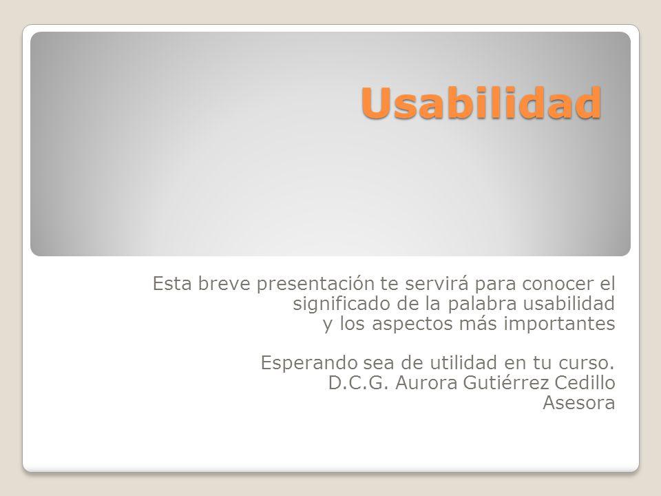 Usabilidad Esta breve presentación te servirá para conocer el significado de la palabra usabilidad.