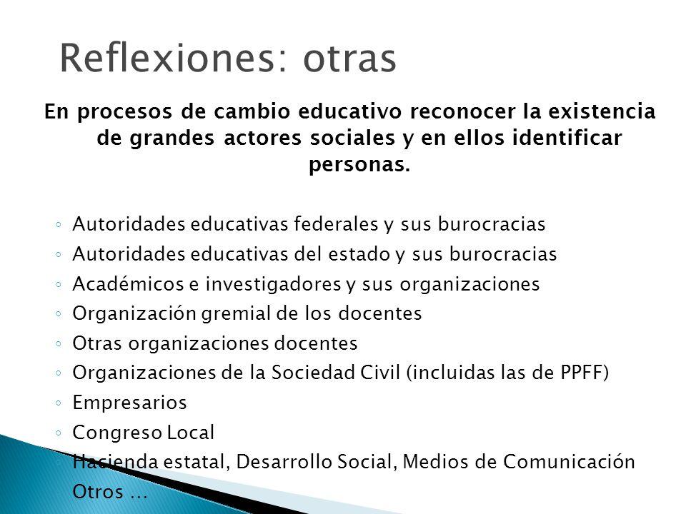 Reflexiones: otras En procesos de cambio educativo reconocer la existencia de grandes actores sociales y en ellos identificar personas.