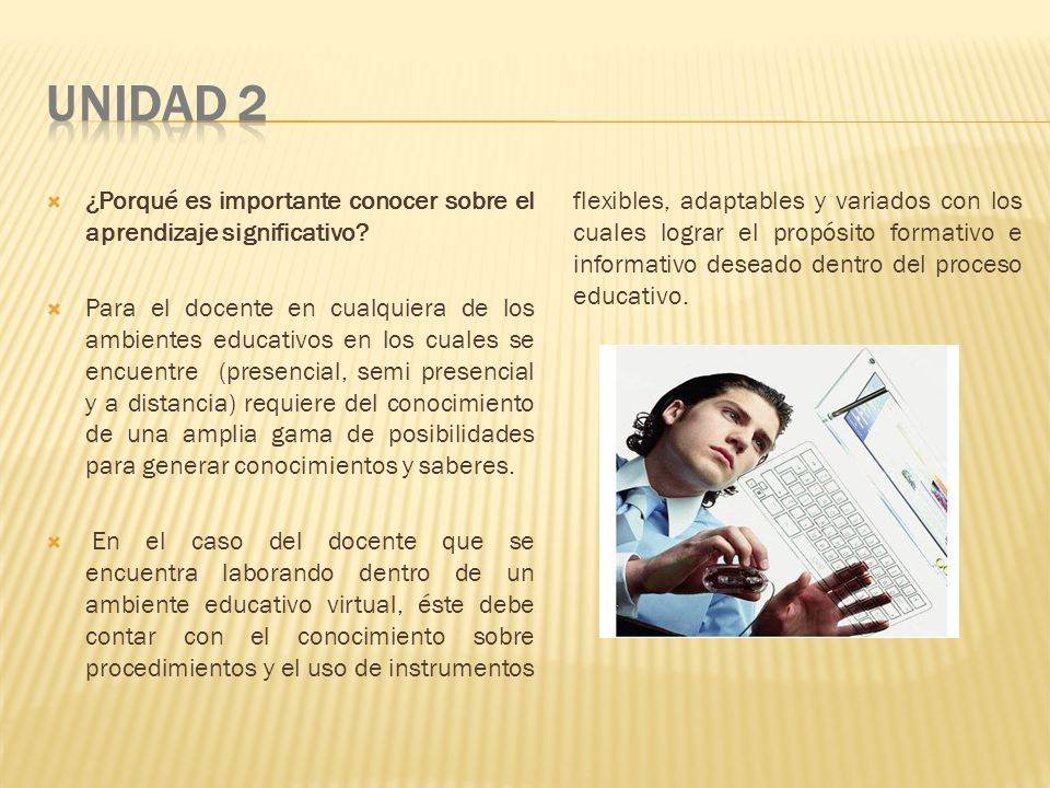 UNIDAD 2 ¿Porqué es importante conocer sobre el aprendizaje significativo