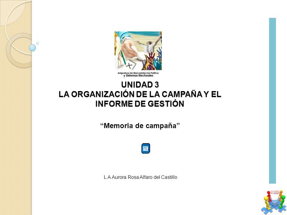 UNIDAD 3 LA ORGANIZACIÓN DE LA CAMPAÑA Y EL INFORME DE GESTIÓN