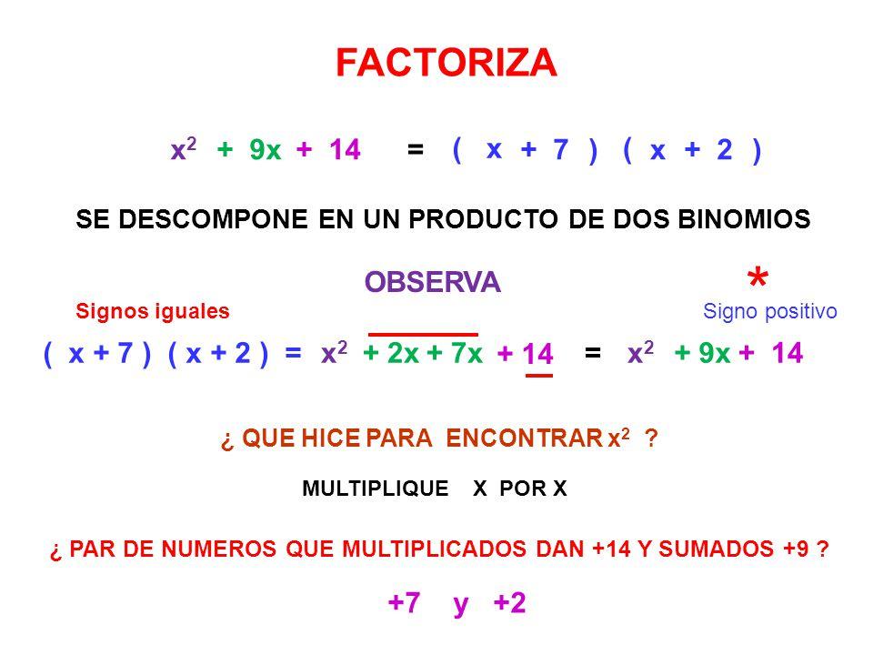 * FACTORIZA x2 + 9x + 14 = ( x + 7 ) ( x + 2 ) OBSERVA