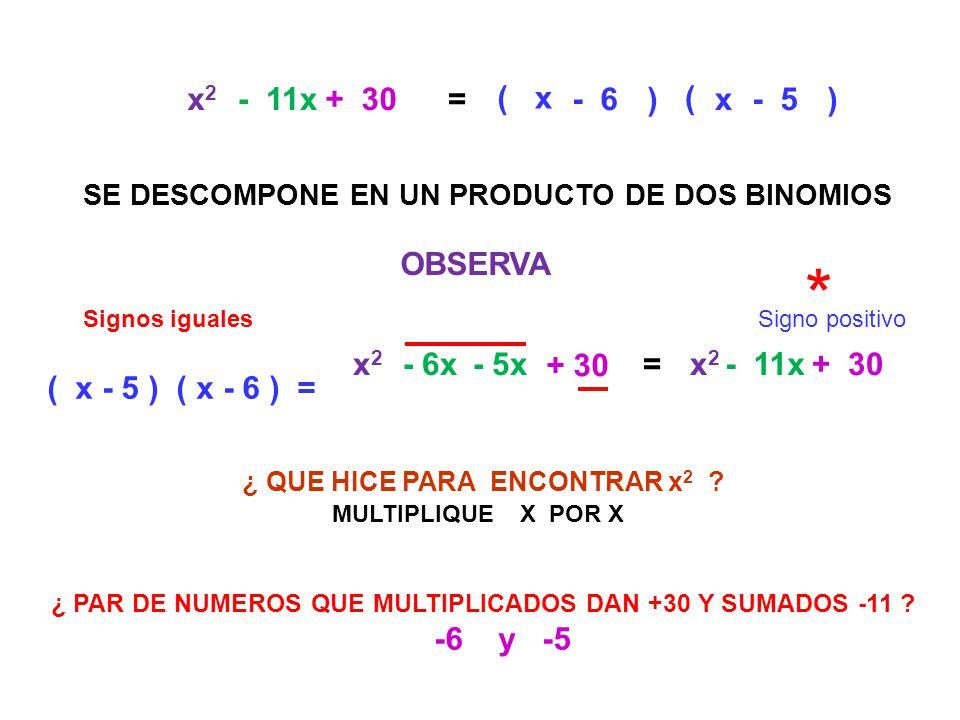 * x2 - 11x + 30 = ( x - 6 ) ( x - 5 ) OBSERVA x2 - 6x - 5x + 30 = x2