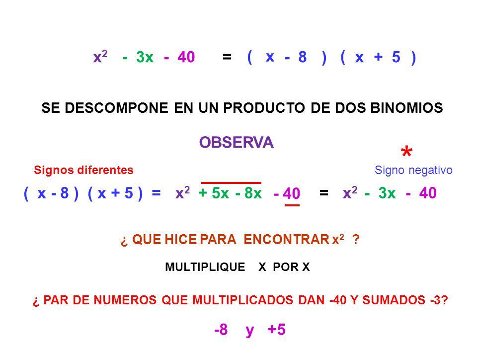 * x2 - 3x - 40 = ( x - 8 ) ( x + 5 ) OBSERVA ( x - 8 ) ( x + 5 ) = x2