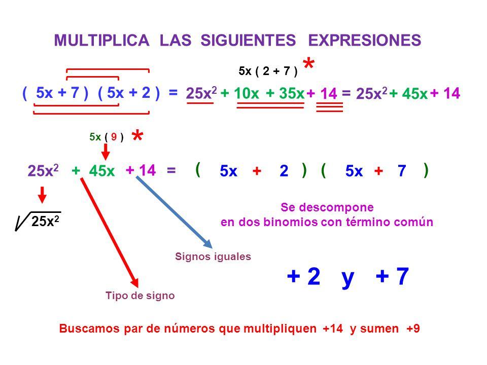 * * + 2 y + 7 MULTIPLICA LAS SIGUIENTES EXPRESIONES ( ( 5x + 2 ) 5x +