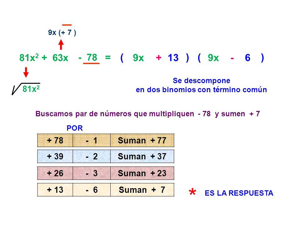* ( ( 9x + 13 ) 9x - 6 ) 81x2 + 63x - 78 = 81x2 + 78 - 1 Suman + 77