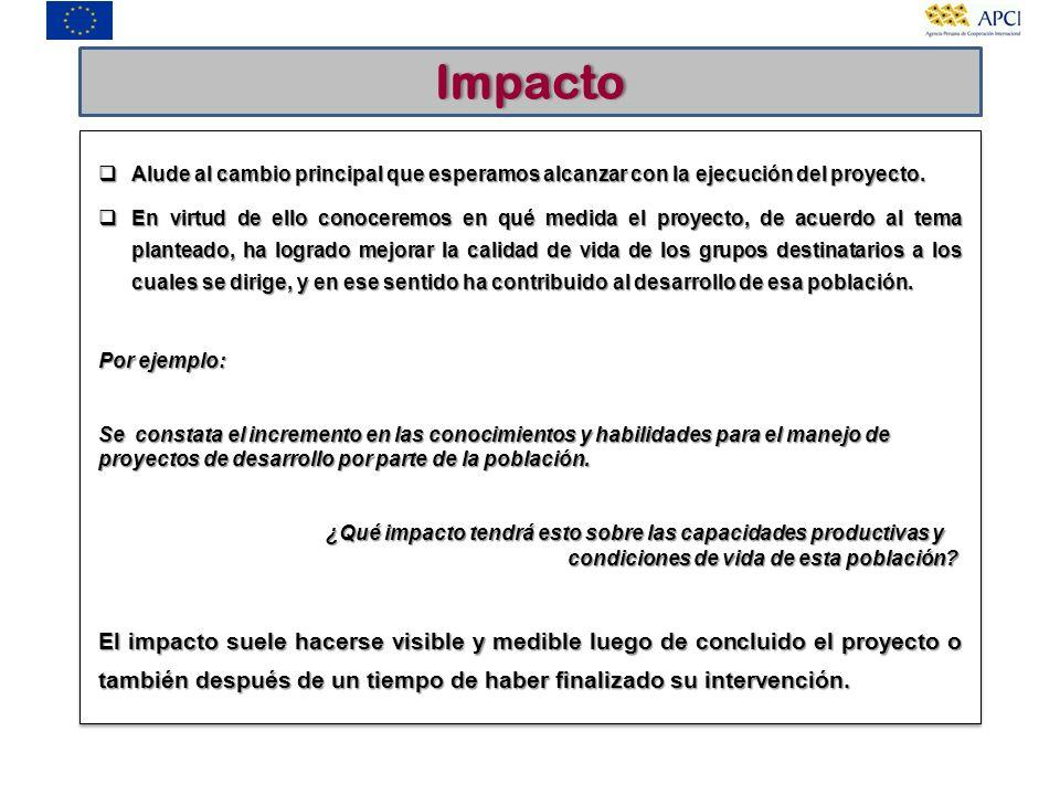 Impacto Alude al cambio principal que esperamos alcanzar con la ejecución del proyecto.