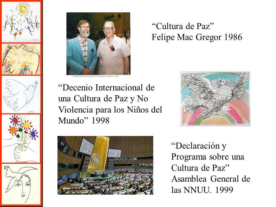 Cultura de Paz Felipe Mac Gregor 1986. Decenio Internacional de una Cultura de Paz y No Violencia para los Niños del Mundo 1998.