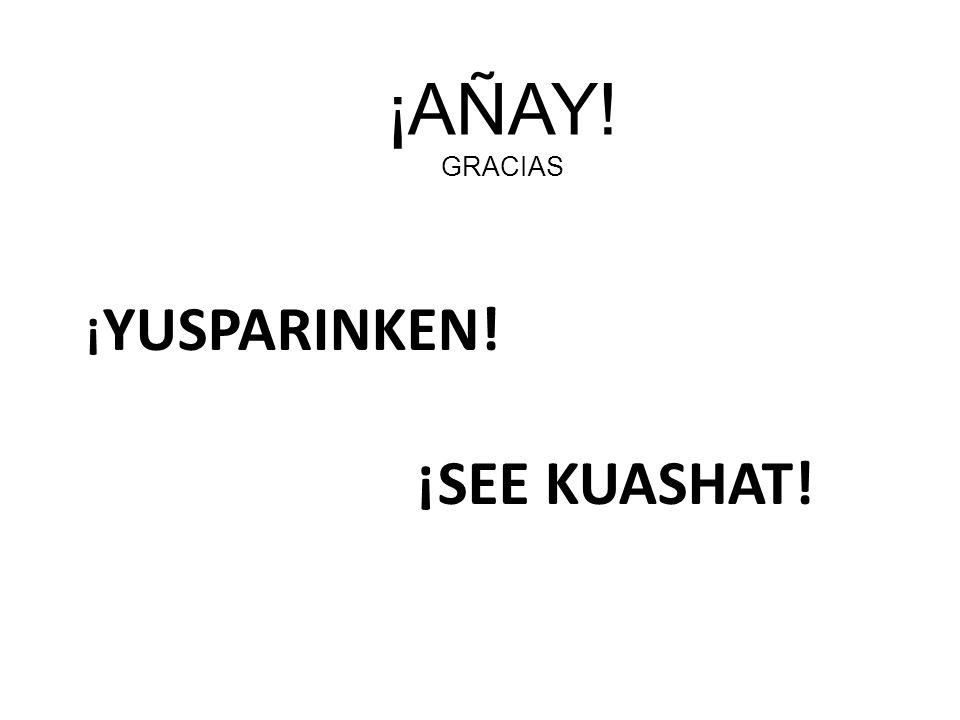 ¡YUSPARINKEN! ¡SEE KUASHAT!
