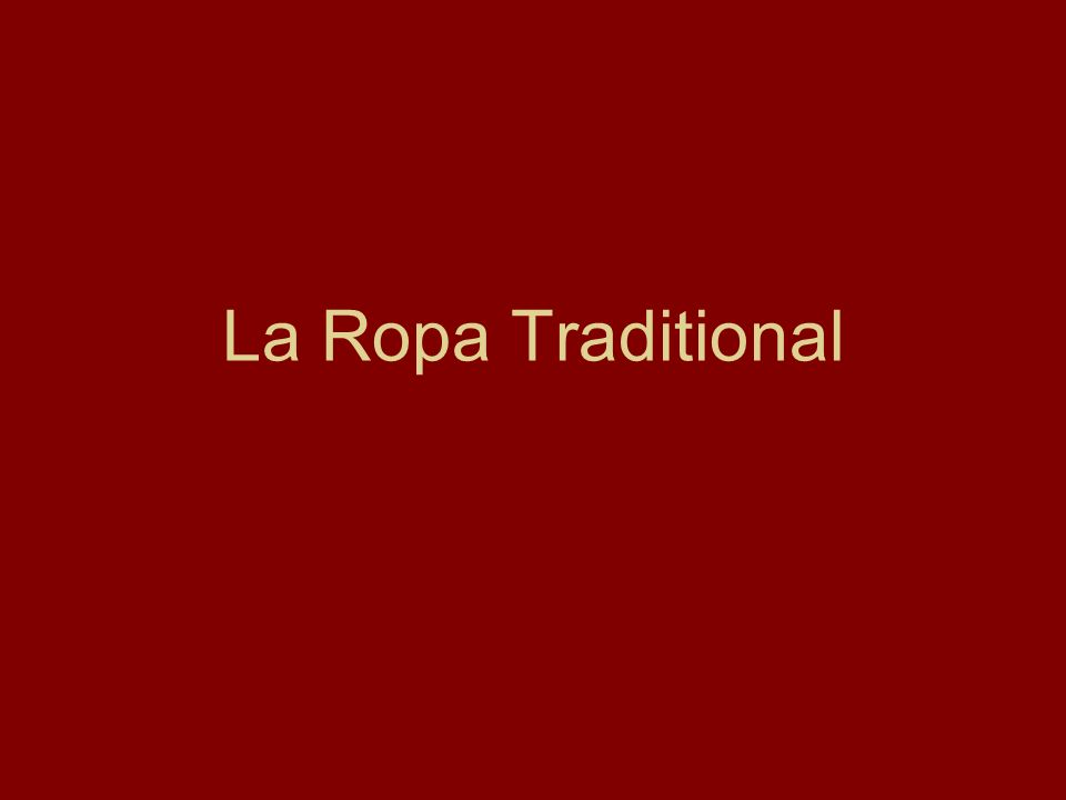 La Ropa Traditional