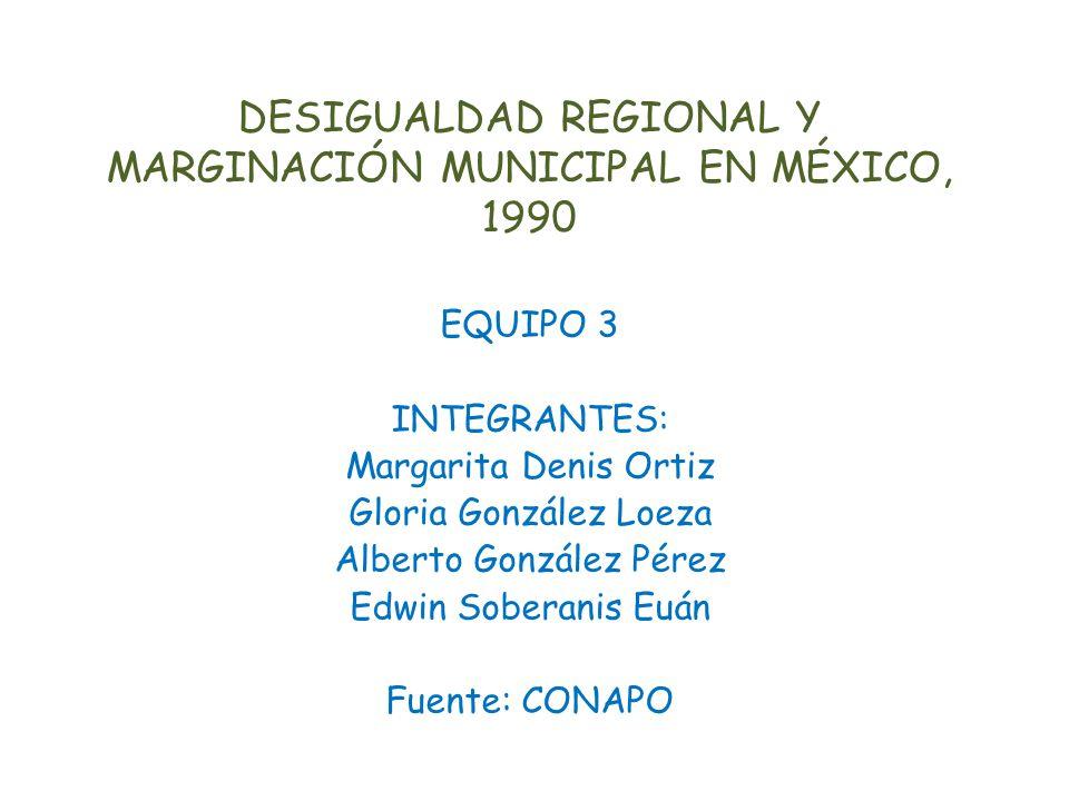 DESIGUALDAD REGIONAL Y MARGINACIÓN MUNICIPAL EN MÉXICO, 1990