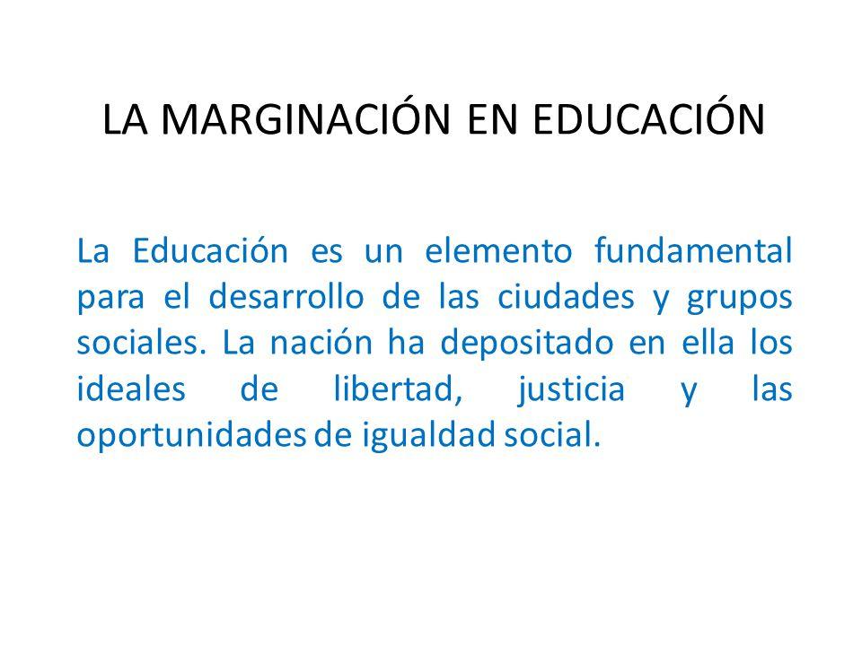 LA MARGINACIÓN EN EDUCACIÓN