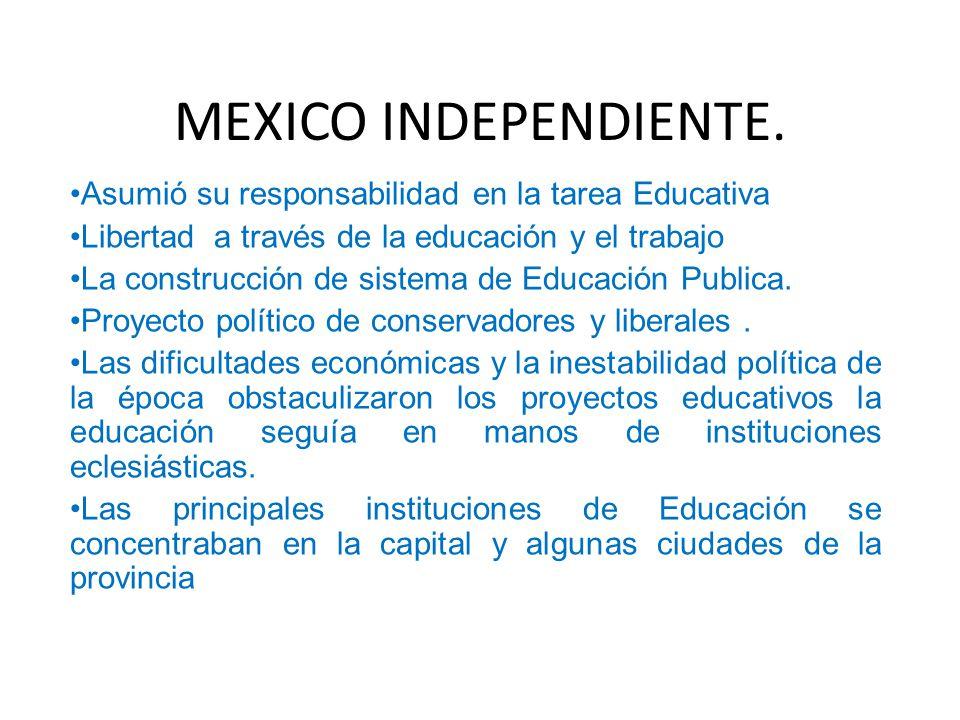 MEXICO INDEPENDIENTE. Asumió su responsabilidad en la tarea Educativa