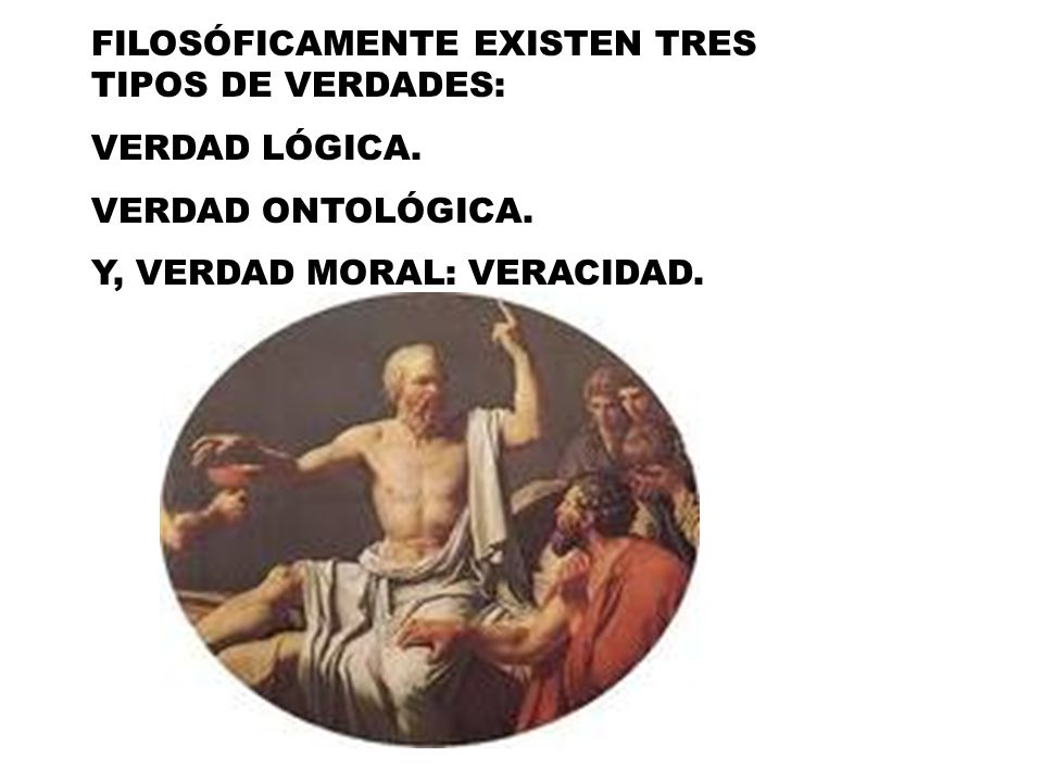 FILOSÓFICAMENTE EXISTEN TRES TIPOS DE VERDADES: