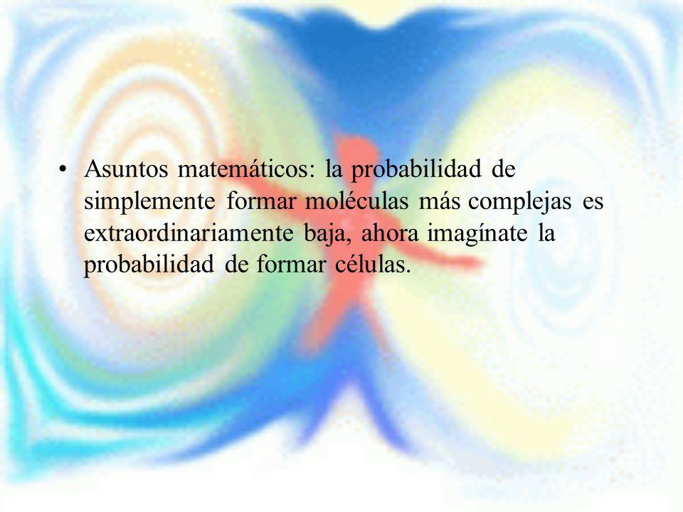 Asuntos matemáticos: la probabilidad de simplemente formar moléculas más complejas es extraordinariamente baja, ahora imagínate la probabilidad de formar células.