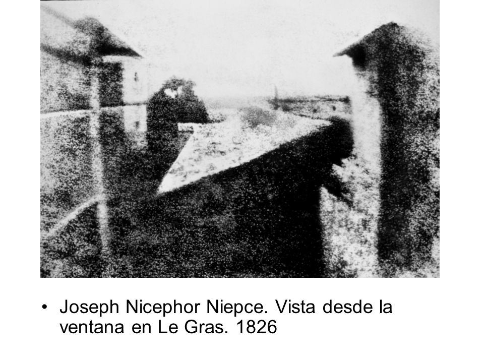 Joseph Nicephor Niepce. Vista desde la ventana en Le Gras. 1826