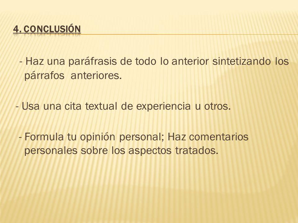 4. Conclusión - Haz una paráfrasis de todo lo anterior sintetizando los párrafos anteriores. - Usa una cita textual de experiencia u otros.