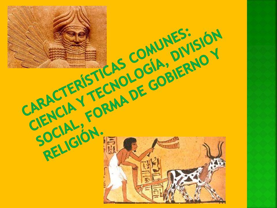 Características comunes: ciencia y tecnología, división social, forma de gobierno y religión.