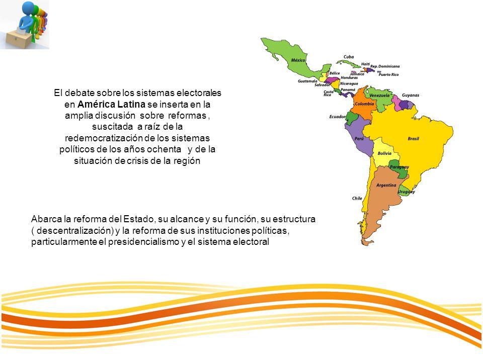 El debate sobre los sistemas electorales en América Latina se inserta en la amplia discusión sobre reformas , suscitada a raíz de la redemocratización de los sistemas políticos de los años ochenta y de la situación de crisis de la región