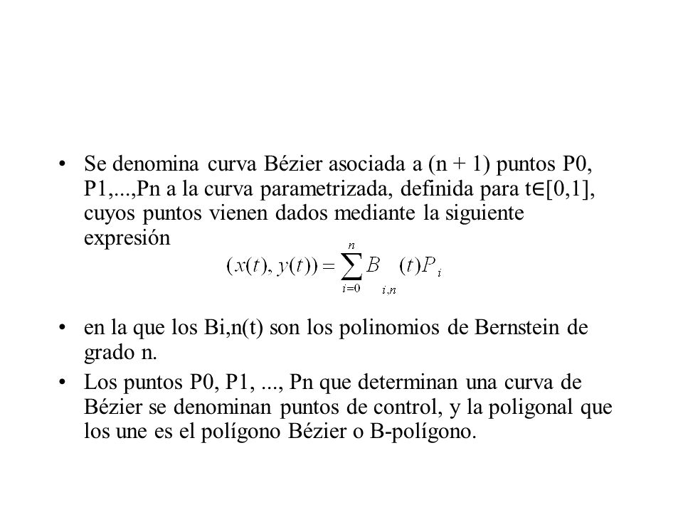Se denomina curva Bézier asociada a (n + 1) puntos P0, P1,