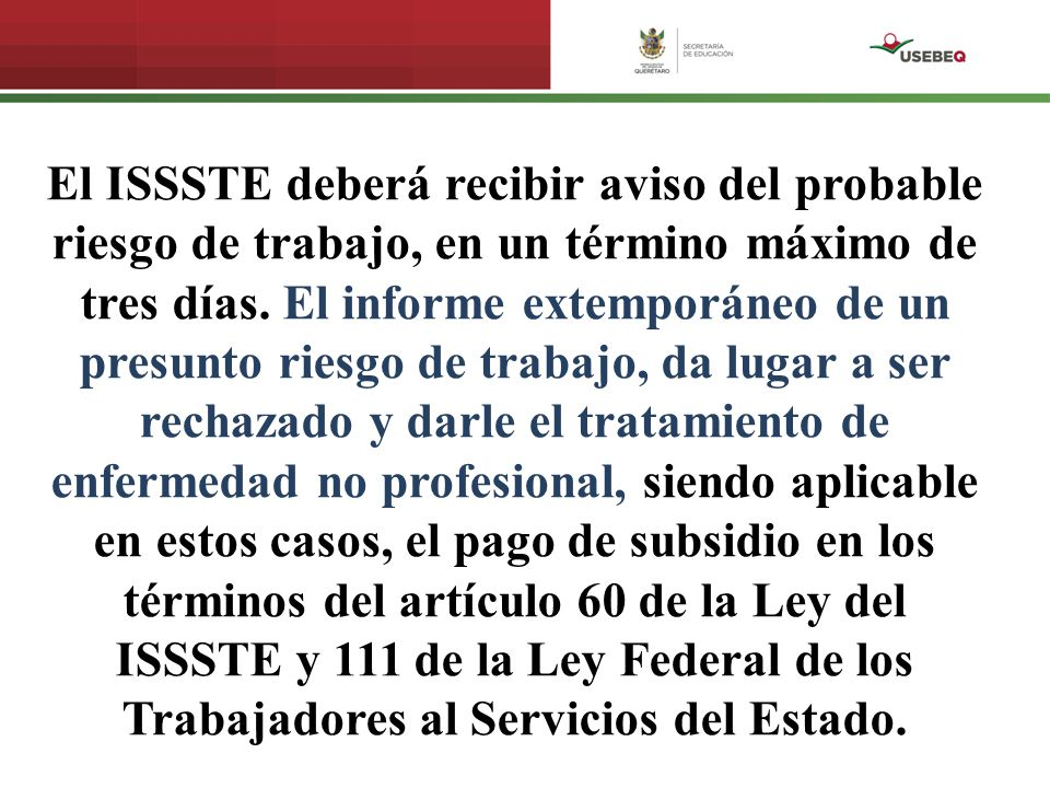 El ISSSTE deberá recibir aviso del probable riesgo de trabajo, en un término máximo de tres días.