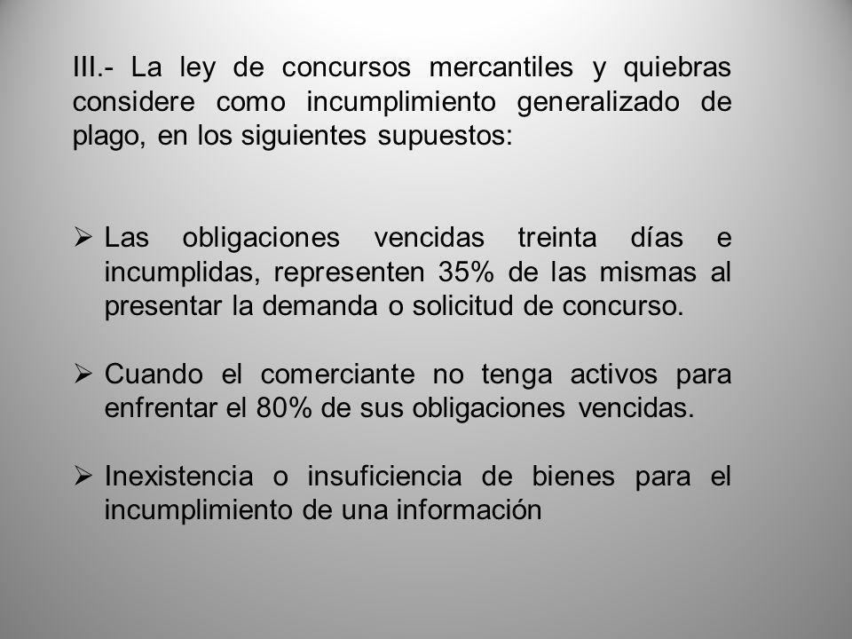 III.- La ley de concursos mercantiles y quiebras considere como incumplimiento generalizado de plago, en los siguientes supuestos: