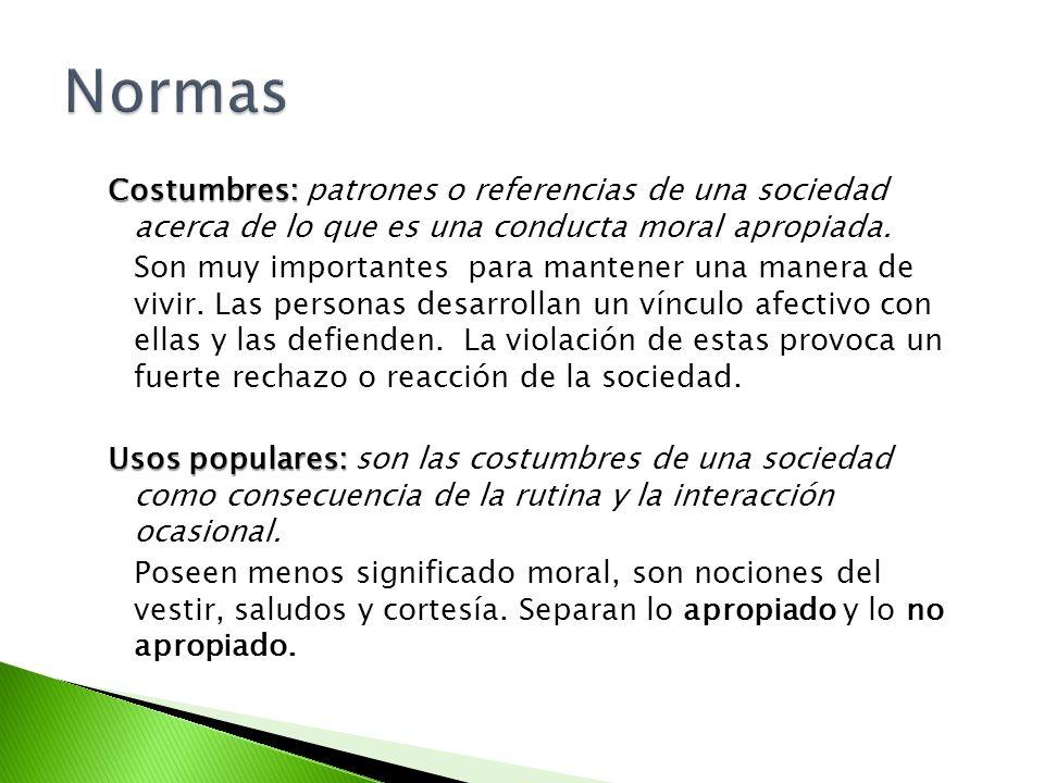 Normas Costumbres: patrones o referencias de una sociedad acerca de lo que es una conducta moral apropiada.