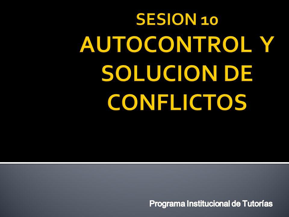 SESION 10 AUTOCONTROL Y SOLUCION DE CONFLICTOS