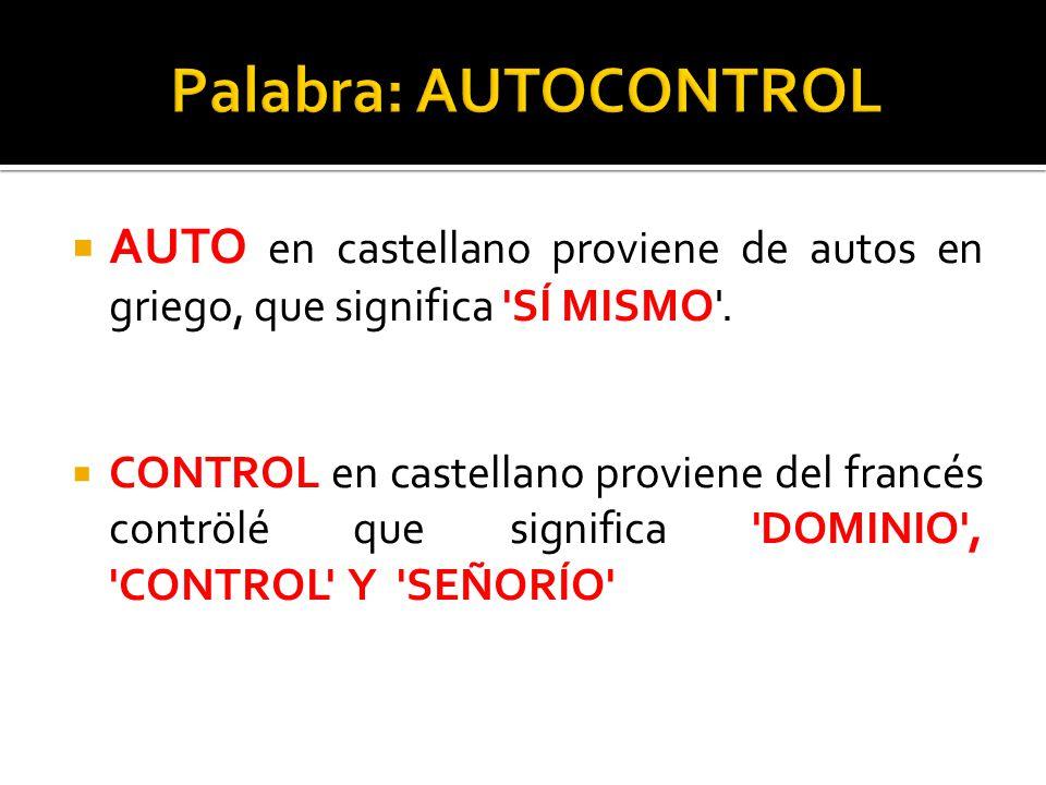 Palabra: AUTOCONTROL AUTO en castellano proviene de autos en griego, que significa SÍ MISMO .