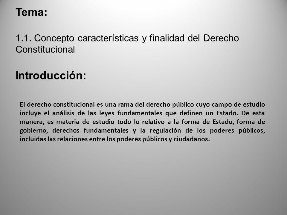 Tema: 1.1. Concepto características y finalidad del Derecho Constitucional. Introducción: