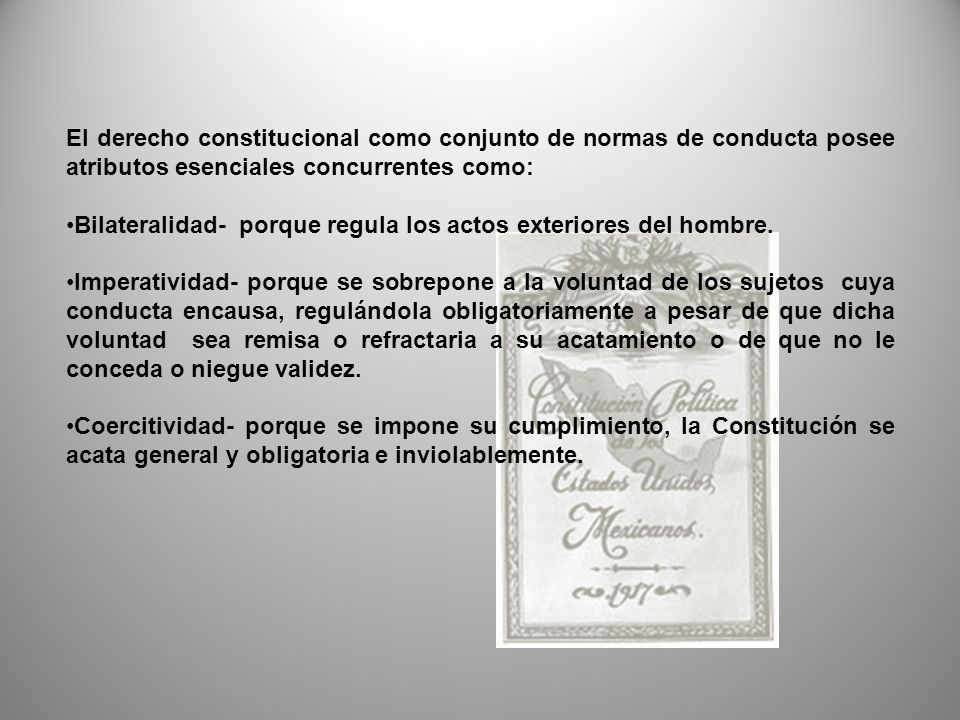 El derecho constitucional como conjunto de normas de conducta posee atributos esenciales concurrentes como: