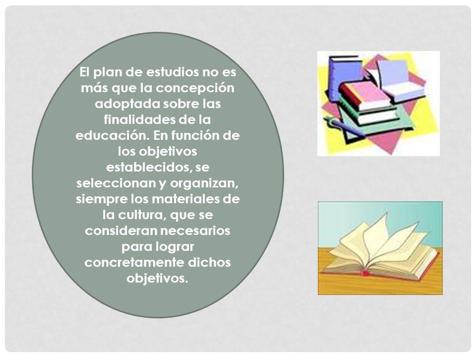 El plan de estudios no es más que la concepción adoptada sobre las finalidades de la educación.