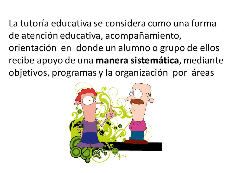 La tutoría educativa se considera como una forma de atención educativa, acompañamiento, orientación en donde un alumno o grupo de ellos recibe apoyo de una manera sistemática, mediante objetivos, programas y la organización por áreas
