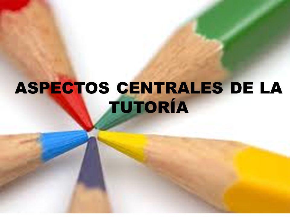 ASPECTOS CENTRALES DE LA TUTORÍA