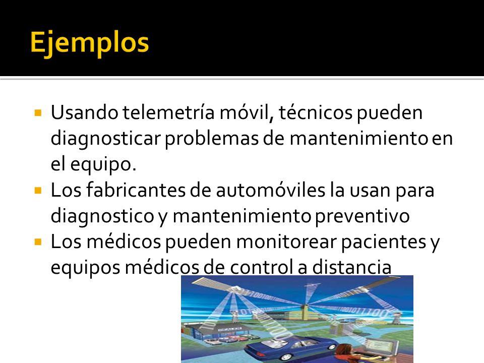Ejemplos Usando telemetría móvil, técnicos pueden diagnosticar problemas de mantenimiento en el equipo.
