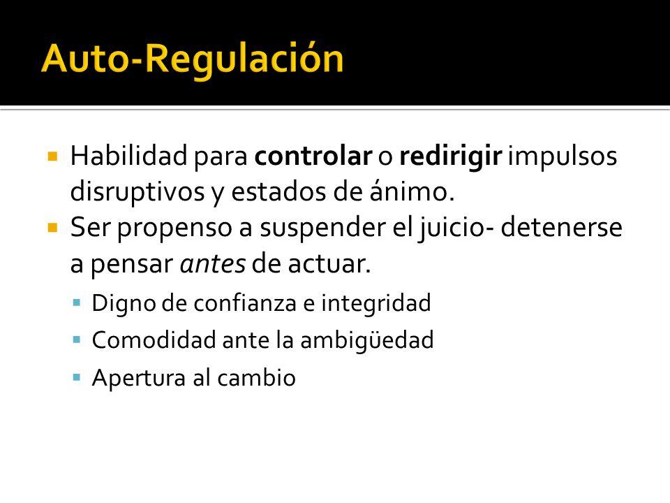 Auto-Regulación Habilidad para controlar o redirigir impulsos disruptivos y estados de ánimo.