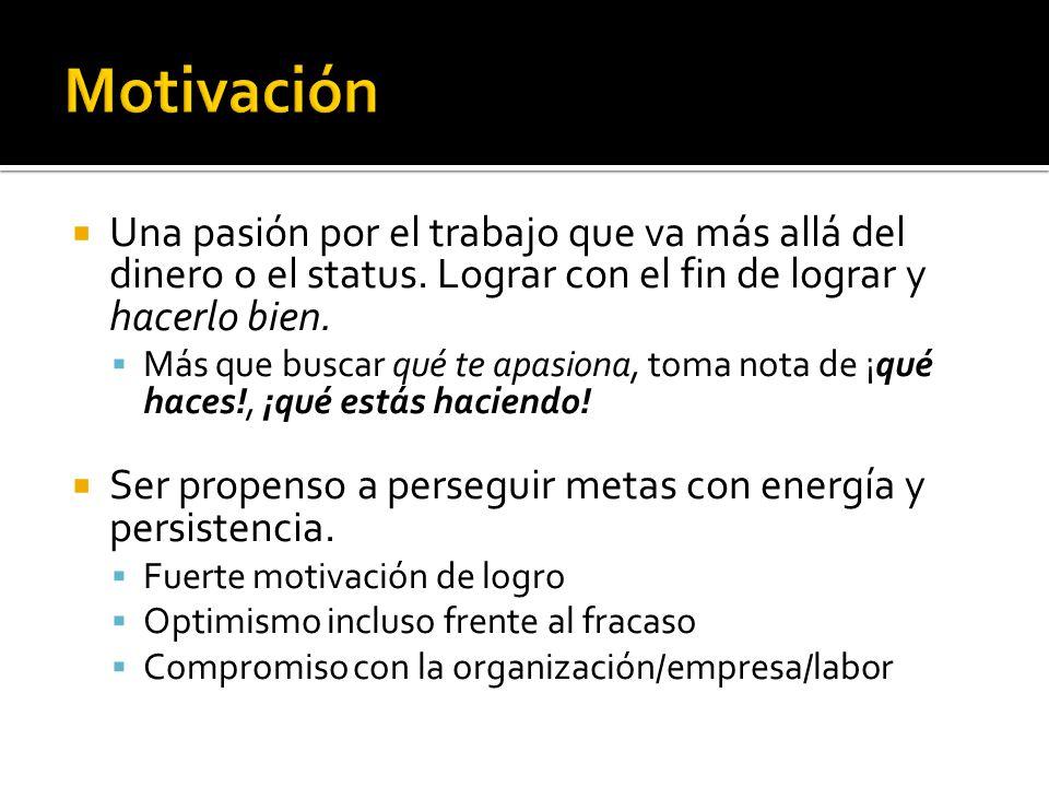 Motivación Una pasión por el trabajo que va más allá del dinero o el status. Lograr con el fin de lograr y hacerlo bien.