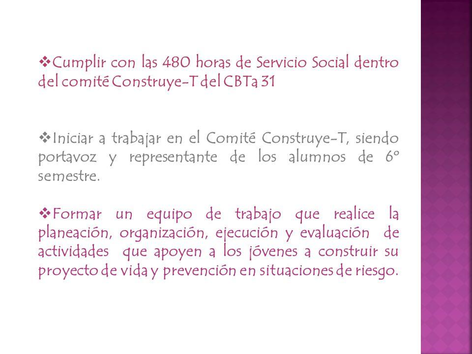 Cumplir con las 480 horas de Servicio Social dentro del comité Construye-T del CBTa 31